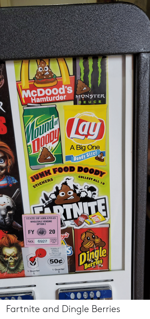 Dingle Berries: McDood's  Hamturder  MONSTER  EUCE  Warmay  A Big One  Doody Size!  JUNK FOOD DOODY  COLLECT ALL 10  STICKERS  RINITE  STATE OF ARKANSAS  WHOLESALE VENDING  OPTION 2  AE BEARCOF  FY  OF TH  20  NO. 6927  EXPIRES  JUNE 30,  2020  Property of  SERVICE  VENDING  For Service Call  417-678-3330  Dingle  50¢  Berries  1 Quarter  1 Quarter  ADE IN THE uSAC2018  25) 25)  ag One Fartnite and Dingle Berries