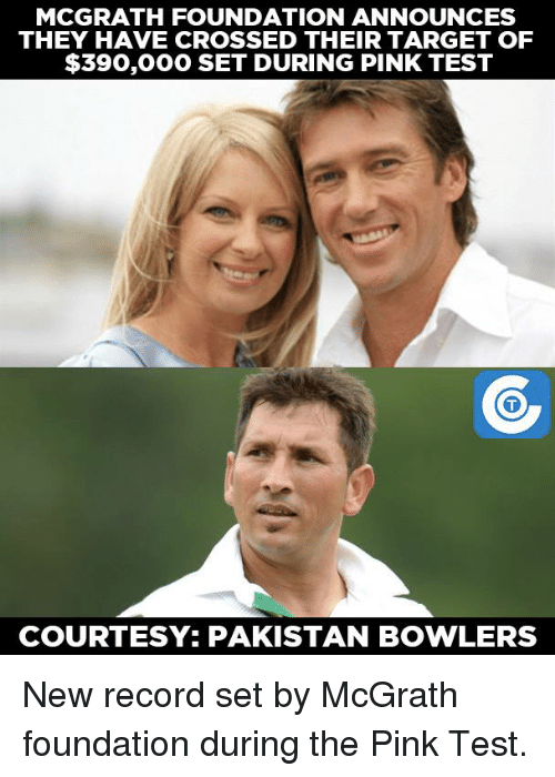 Memes, Target, and Pakistan: MCGRATH FOUNDATION ANNOUNCES  THEY HAVE CROSSED THEIR TARGET OF  $390,000 SET DURING PINK TEST  COURTESY: PAKISTAN BOWLERS New record set by McGrath foundation during the Pink Test.