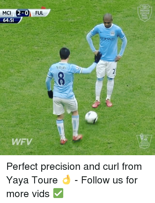 Memes, 🤖, and League: MCI  2-0  FUL  64:5I  WFV  NASRI  LEAGUE Perfect precision and curl from Yaya Toure 👌 - Follow us for more vids ✅