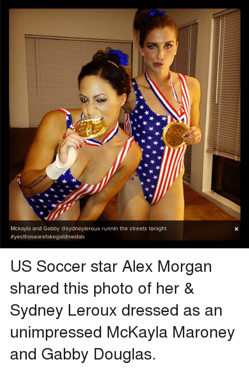 mckayla maroney: Mckayla and Gabby asydneyleroux runnin the streets tonight  US Soccer star Alex Morgan shared this photo of her & Sydney Leroux dressed as an unimpressed McKayla Maroney and Gabby Douglas.