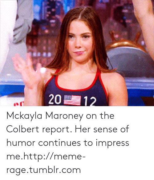 mckayla maroney: Mckayla Maroney on the Colbert report. Her sense of humor continues to impress me.http://meme-rage.tumblr.com
