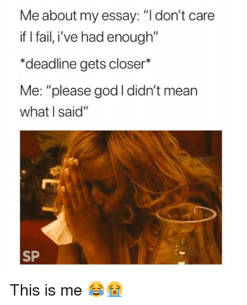 """Fail, God, and Mean: Me about my essay: """"I don't care  if I fail, i've had enough""""  *deadline gets closer*  Me: """"please god I didn't mean  what I said""""  SP This is me 😂😭"""