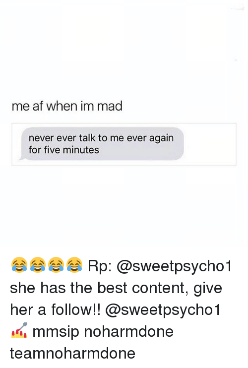 afs: me af when im mad  never ever talk to me ever again  for five minutes 😂😂😂😂 Rp: @sweetpsycho1 she has the best content, give her a follow!! @sweetpsycho1 💅 mmsip noharmdone teamnoharmdone