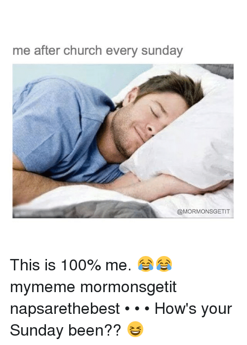 Anaconda, Church, and Memes: me after church every sunday  COMORMONSGETIT This is 100% me. 😂😂 mymeme mormonsgetit napsarethebest • • • How's your Sunday been?? 😆