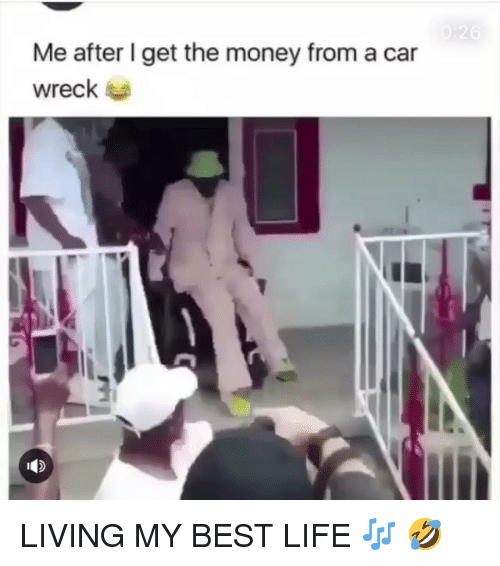 Funny, Life, and Money: Me after l get the money from a car  wreck LIVING MY BEST LIFE 🎶 🤣