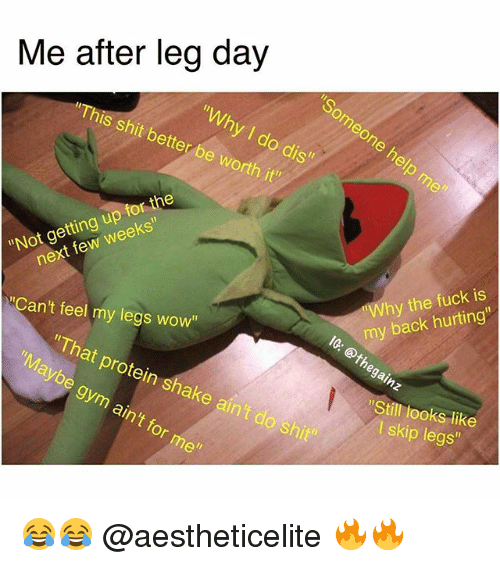 """After Leg Day: Me after leg day  """"This shit """"Why better be do worth dis""""  it""""  for  the  Not etting  weeks""""  next few hy the fuck is  Can't feel my legs wow""""  my back hurting  """"Th  IG: othe  """"Maybe at shake ain't protein gym ain't do me""""  shit  for hegainz  """"Still looks like  I skip legs 😂😂 @aestheticelite 🔥🔥"""