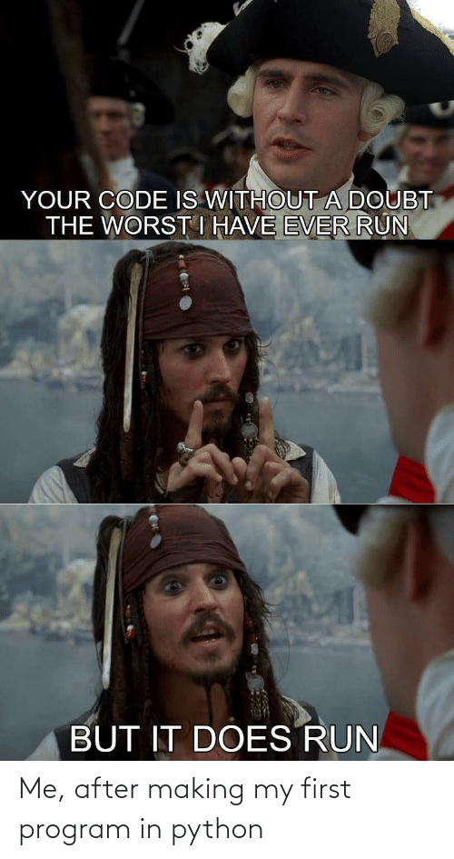 python: Me, after making my first program in python