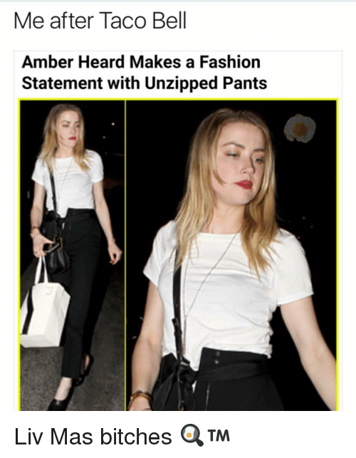 Memes, Taco Bell, and 🤖: Me after Taco Bell  Amber Heard Makes a Fashion  Statement with Unzipped Pants Liv Mas bitches 🍳™