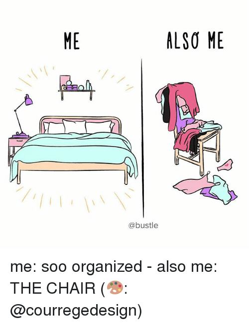 soos: ME  ALSO ME  @bustle me: soo organized - also me: THE CHAIR (🎨: @courregedesign)