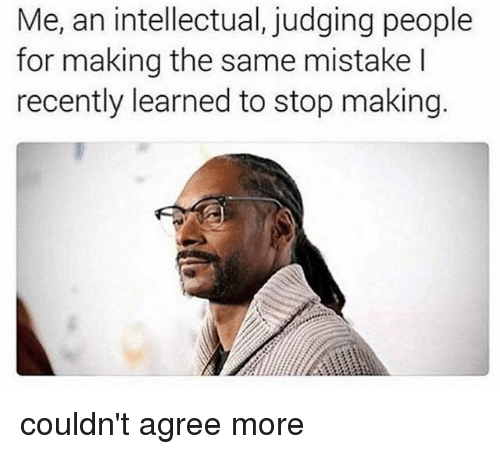 Intellectual Meme: Me An Intellectual Judging People For Making The Same