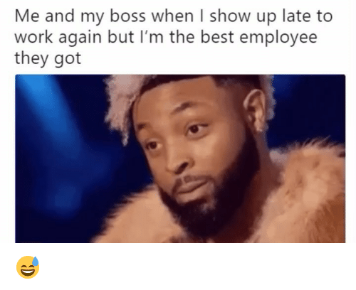 Late To Work: Me and my boss when I show up late to  work again but I'm the best employee  they got 😅