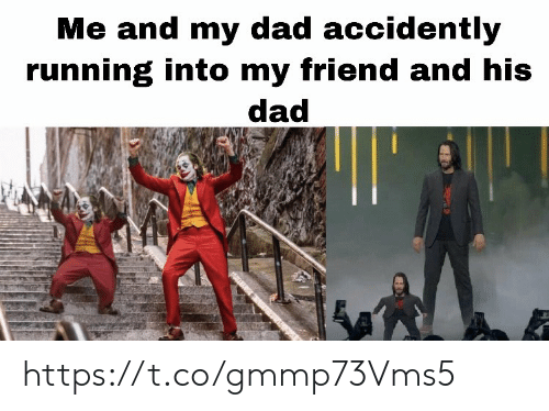 accidently: Me and my dad accidently  running into my friend and his  dad https://t.co/gmmp73Vms5