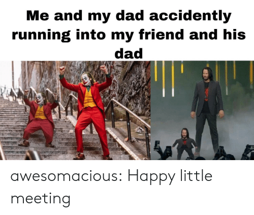 accidently: Me and my dad accidently  running into my friend and his  dad awesomacious:  Happy little meeting