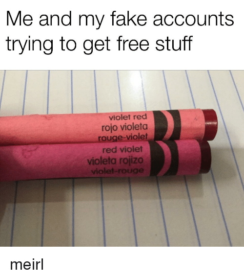 Free Stuff: Me and my fake accounts  trying to get free stuff  violet red  rojo violetoa  rouge-violet  red violet  violeta rojizo  viol meirl