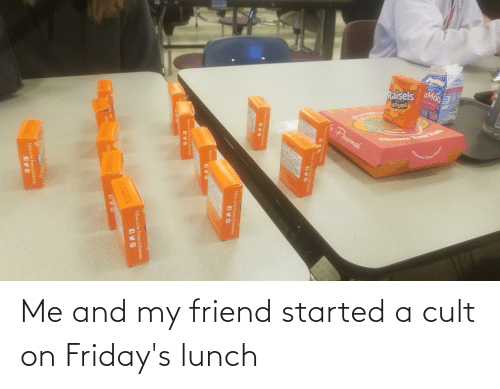 fridays: Me and my friend started a cult on Friday's lunch