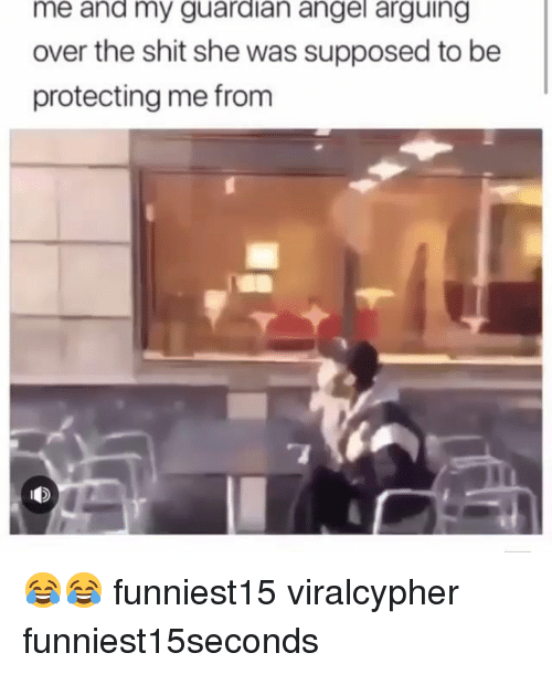 guardian angel: me and my guardian angel arguing  over the shit she was supposed to be  protecting me from 😂😂 funniest15 viralcypher funniest15seconds