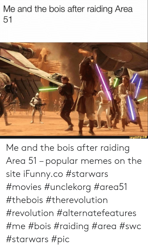 starwars: Me and the bois after raiding Area  51  ifunny.co Me and the bois after raiding Area 51 – popular memes on the site iFunny.co #starwars #movies #unclekorg #area51 #thebois #therevolution #revolution #alternatefeatures #me #bois #raiding #area #swc #starwars #pic