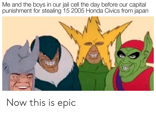Honda, Jail, and Capital: Me and the boys in our jail cell the day before our capital  punishment for stealing 15 2005 Honda Civics from japan Now this is epic