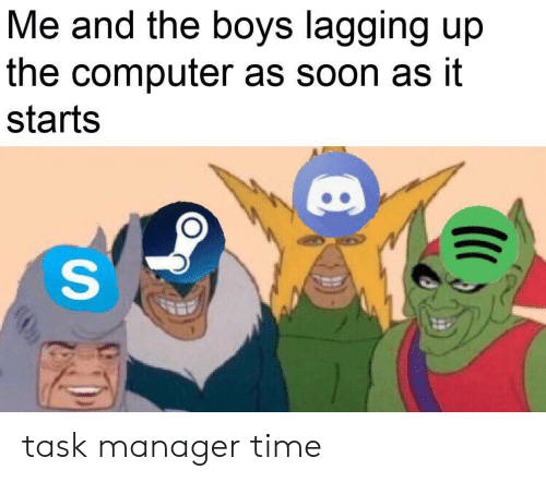 It Starts: Me and the boys lagging up  the computer as soon as it  starts  S task manager time
