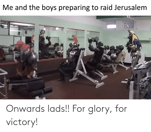 victory: Me and the boys preparing to raid Jerusalem Onwards lads!! For glory, for victory!