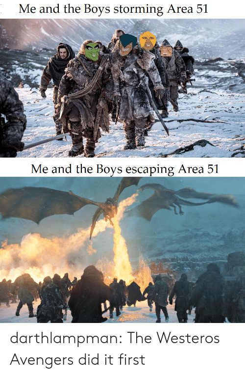 storming: Me and the Boys storming Area 51  Me and the Boys escaping Area 51 darthlampman:  The Westeros Avengers did it first