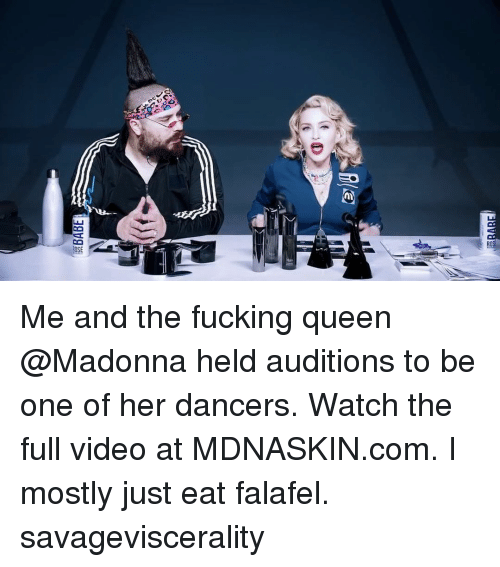 madonna: Me and the fucking queen @Madonna held auditions to be one of her dancers. Watch the full video at MDNASKIN.com. I mostly just eat falafel. savageviscerality