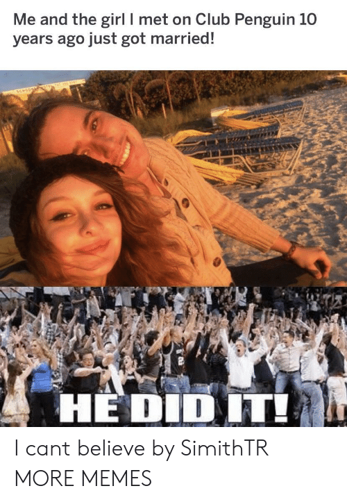club penguin: Me and the girl I met on Club Penguin 10  years ago just got married!  HE DID IT! I cant believe by SimithTR MORE MEMES