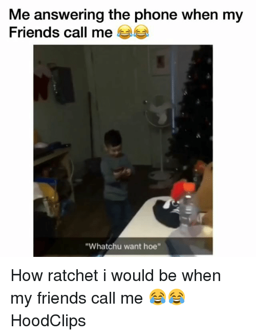 "Friends, Funny, and Hoe: Me answering the phone when my  Friends call me  ""Whatchu want hoe"" How ratchet i would be when my friends call me 😂😂 HoodClips"