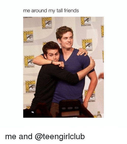 Tall Friend: me around my tall friends  CON  ECON  SCO  eCON me and @teengirlclub