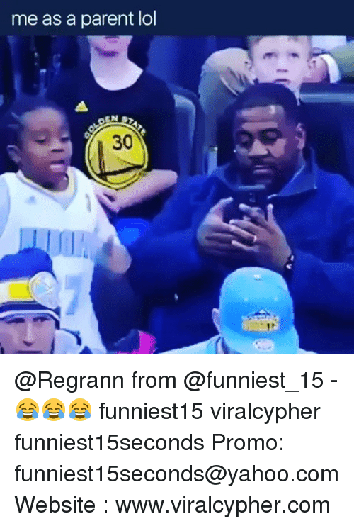 Lol, Memes, and Yahoo: me as a parent lol  30 @Regrann from @funniest_15 - 😂😂😂 funniest15 viralcypher funniest15seconds Promo: funniest15seconds@yahoo.com Website : www.viralcypher.com