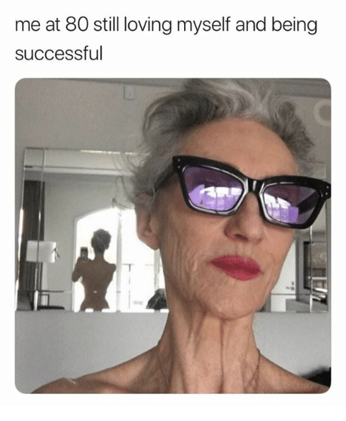 Still, Myself, and And: me at 80 still loving myself and being  successful