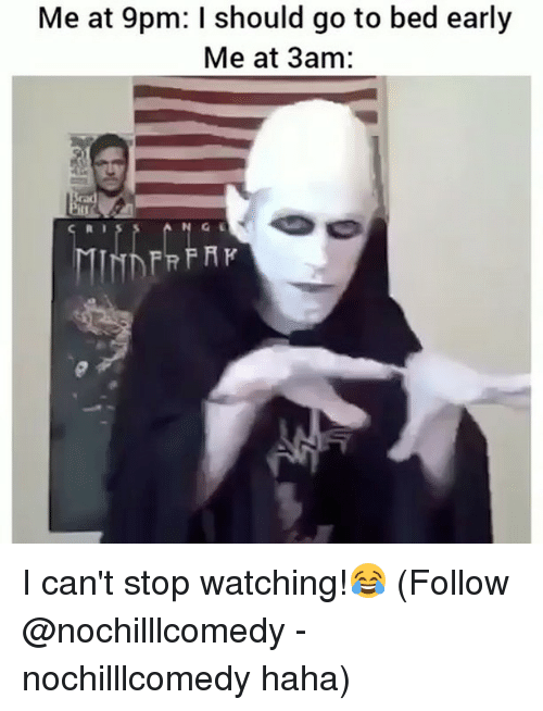 Memes, Haha, and 🤖: Me at 9pm: I should go to bed early  Me at 3am: I can't stop watching!😂 (Follow @nochilllcomedy - nochilllcomedy haha)