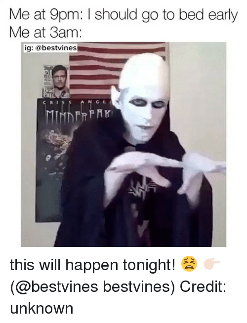 I Should Go: Me at 9pm: I should go to bed early  Me at 3am:  ig: bestvines this will happen tonight! 😫 👉🏻(@bestvines bestvines) Credit: unknown