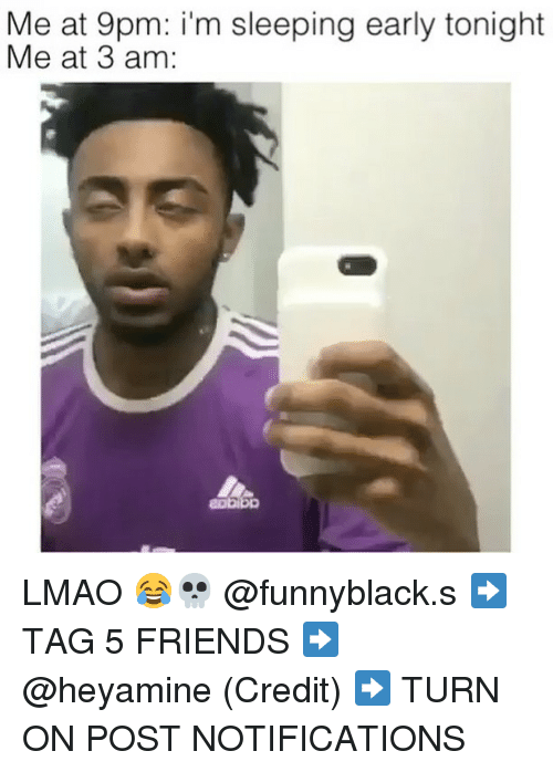 Credit: Me at 9pm: i'm sleeping early tonight  Me at 3 am LMAO 😂💀 @funnyblack.s ➡️ TAG 5 FRIENDS ➡️ @heyamine (Credit) ➡️ TURN ON POST NOTIFICATIONS