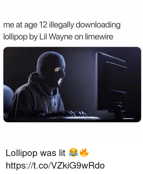 Lil Wayne, Lit, and Lil Wayne On: me at age 12 illegally downloading  lollipop by Lil Wayne on limewire Lollipop was lit 😂🔥 https://t.co/VZkiG9wRdo