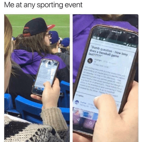 sporting: Me at any sporting event  Dumb question-How long  does a baseball game  last???77