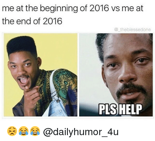 memes: me at the beginning of 2016 vs me at  the end of 2016  the blessedone  PLS HELP 😣😂😂 @dailyhumor_4u