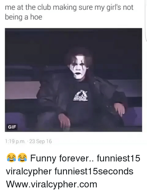 Club, Funny, and Gif: me at the club making sure my girl's not  being a hoe  GIF  1:19 p.m. 23 Sep 16 😂😂 Funny forever.. funniest15 viralcypher funniest15seconds Www.viralcypher.com