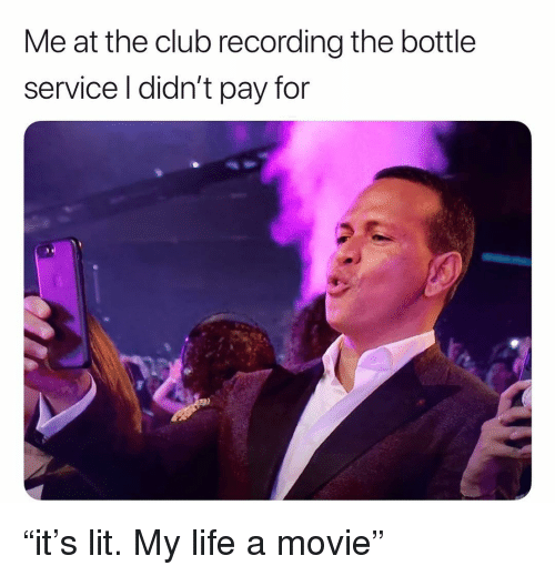 "Club, Life, and Lit: Me at the club recording the bottle  service l didn't pay for ""it's lit. My life a movie"""