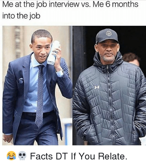 Facts, Job Interview, and Memes: Me at the job interview vs. Me 6 months  into the job  NN 😂💀 Facts DT If You Relate.