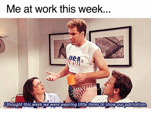dank: Me at work this week...  I thought this week We were wearina little items to shoWOur patriotism