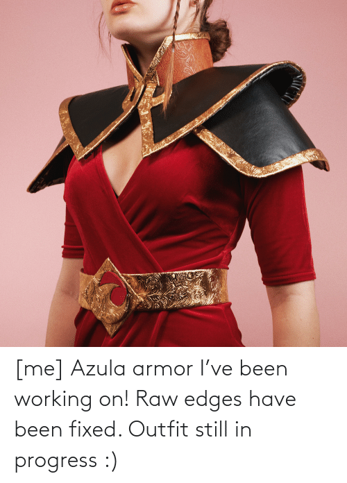 edges: [me] Azula armor I've been working on! Raw edges have been fixed. Outfit still in progress :)