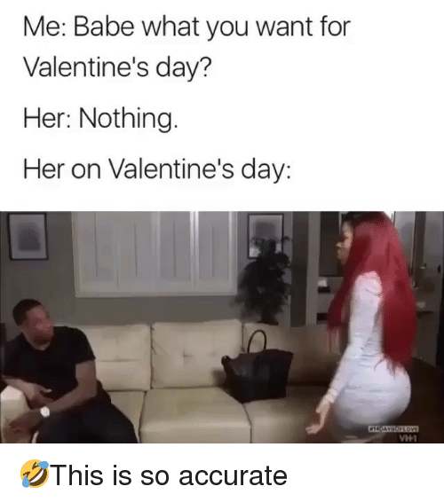 Memes, Valentine's Day, and 🤖: Me: Babe what you want for  Valentine's day?  Her: Nothing.  Her on Valentine's day: 🤣This is so accurate