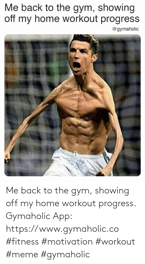 app: Me back to the gym, showing off my home workout progress.  Gymaholic App: https://www.gymaholic.co  #fitness #motivation #workout #meme #gymaholic