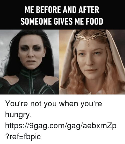 Youre Not You When Youre Hungry: ME BEFORE AND AFTER  SOMEONE GIVES ME FOOD You're not you when you're hungry. https://9gag.com/gag/aebxmZp?ref=fbpic