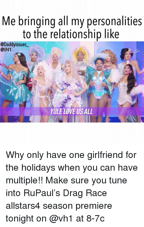 RuPaul: Me bringing all my personalities  to the relationship like  @Daddyissues_  @VH1  YULE LOVE US ALL Why only have one girlfriend for the holidays when you can have multiple!! Make sure you tune into RuPaul's Drag Race allstars4 season premiere tonight on @vh1 at 8-7c