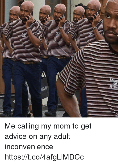 Advice, Inconvenience, and Relatable: Me calling my mom to get advice on any adult inconvenience https://t.co/4afgLlMDCc
