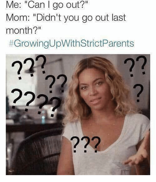 "Relationships, Mom, and Can: Me: ""Can I go out?""  Mom: ""Didn't you go out last  month?""  # Growing UpWithStrictParents  2221  าวุ  าวุ  2  ?22"