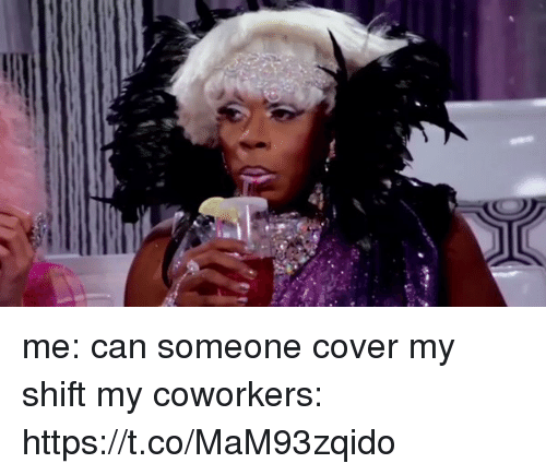 Funny Meme Cover Photos : Me can someone cover my shift coworkers