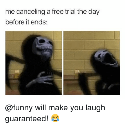 Funny, Memes, and Free: me canceling a free trial the day  before it ends: @funny will make you laugh guaranteed! 😂